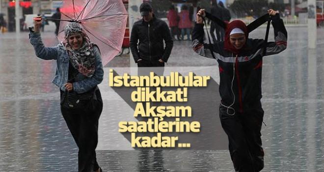 İstanbullular dikkat! Akşam saatlerine kadar...
