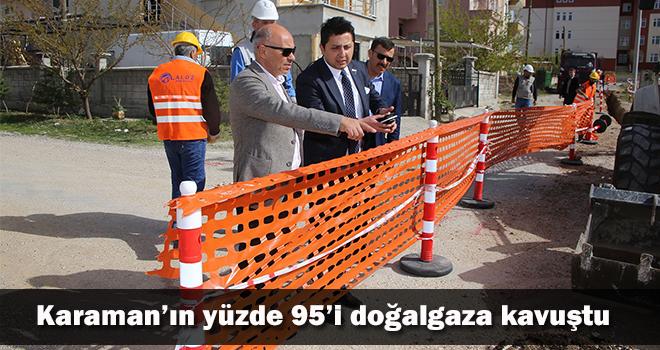 Karaman'ın yüzde 95'i doğalgaza kavuştu