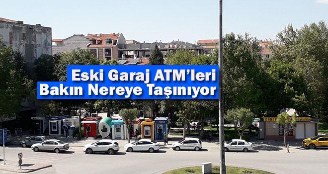 Esi Garaj'daki ATM'ler taşınıyor