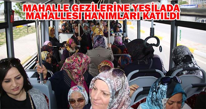 Mahalle Gezilerine Yeşildalda Mahallesi Hanımları Katıldı