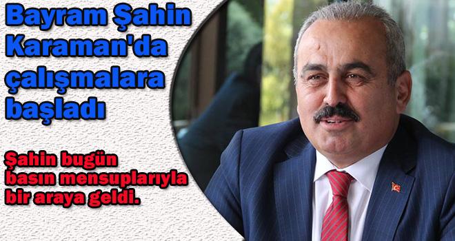 Bayram Şahin Karaman'da çalışmalara başladı