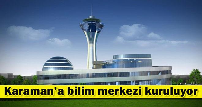 Karaman'a bilim merkezi kuruluyor