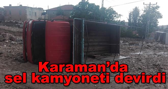 Karaman'da sel kamyoneti devirdi