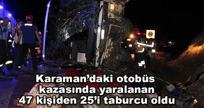 Karaman'daki otobüs kazasında yaralanan 47 kişiden 25'i taburcu oldu