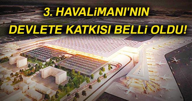 3. Havalimanı'nın devlete katkısı belli oldu!