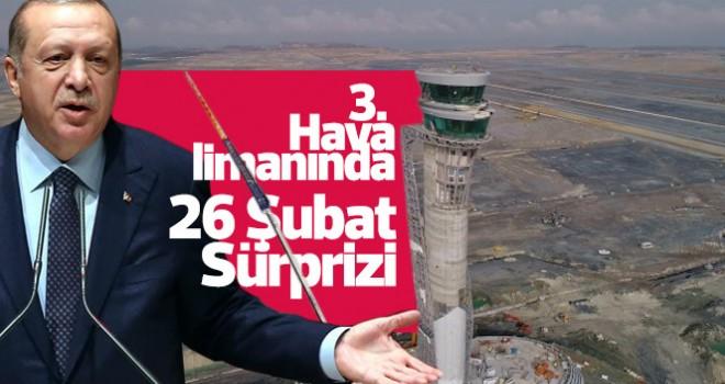3 Havalimanında 26 Şubat Erdoğan Sürprizi