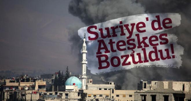 Suriye'de ateşkes bozuldu!