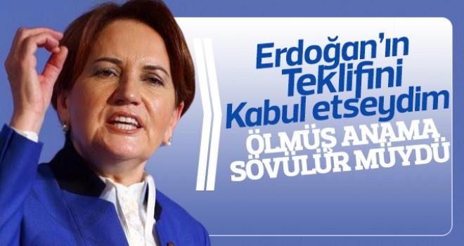 Akşener, Erdoğan'ın teklifini kabul etseydim...