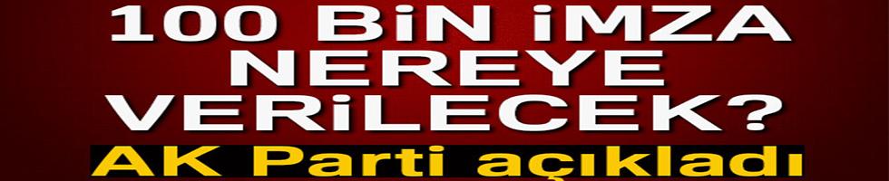 100 bin imza nereye verilecek: AK Parti'den flaş açıklama