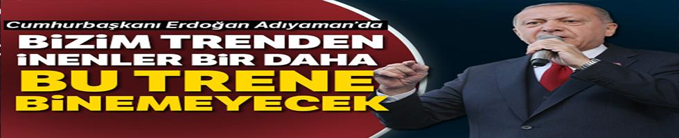 Cumhurbaşkanı Erdoğan'dan, Adıyaman mitinginde önemli açıklamalar