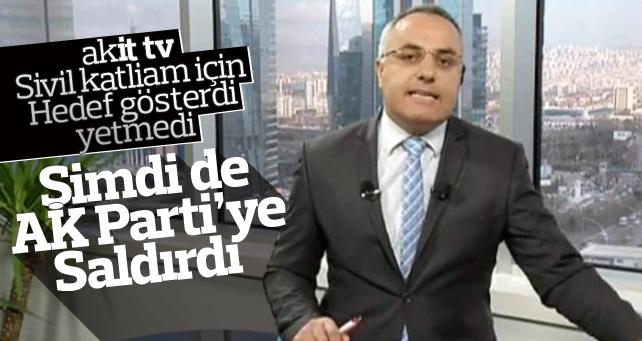 Akit tv şimdi de Ak partiye saldırdı.