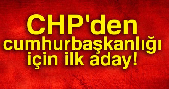 CHP'den cumhurbaşkanlığı için ilk aday