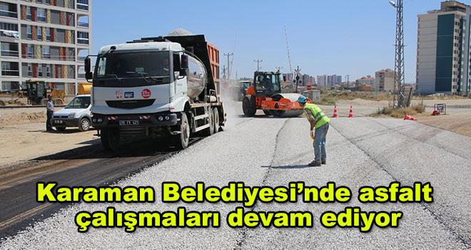 Karaman Belediyesi'nde asfalt çalışmaları devam ediyor