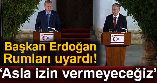 Cumhurbaşkanı Erdoğan'dan Rumlara uyarı: 'Asla izin vermeyeceğiz'