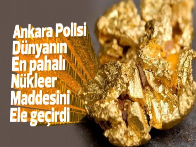 Ankara'da nükleer maddesi ele geçirildi